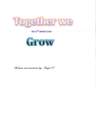 Together We Grow In a 3rd Grade Classby Angel F.