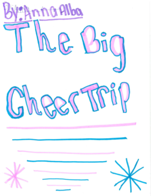 The Big Cheer Trip by Anna A.