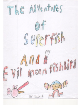 The Adventures of Superfish and Evil Mean Fishbird by Noah A.