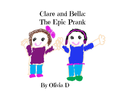 Clare and Bella: The Epic Prankby Olivia D.
