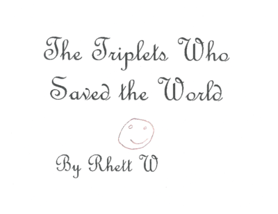 The Triplets Who Saved the World by Rhett W.