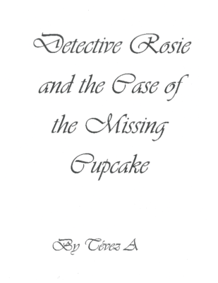 Detective Rosie and the Case of the Missing Cupcake by Tevez A.