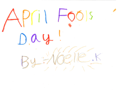 April Fool's Day! by Noelle K.