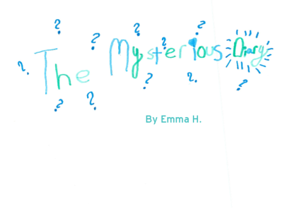 The Mysteriuos Diary by Emma H.