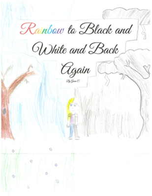 Rainbow To Black and White and Back Again by Gwen C.