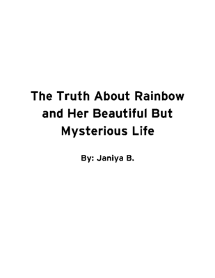 The Truth About Rainbow and Her Beautiful But Mysterious Life by Janiya B.
