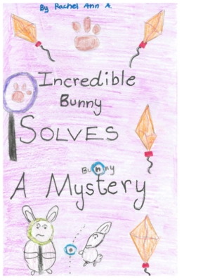 Incredible Bunny Solves a Mystery by Rachel Ann A.