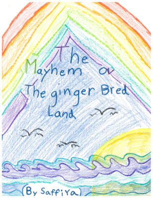 The Mayhem of Gingerbread Land by Saffiya A. R.