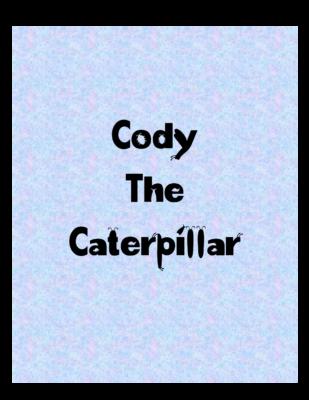 Cody the Caterpillarby Atlie M.