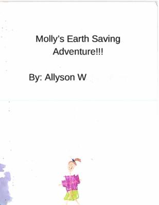 Molly's Earth Saving Adventure!!!!by Allyson W.