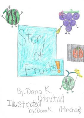 "Story of Fruitsby Minchae ""Dana"" K."