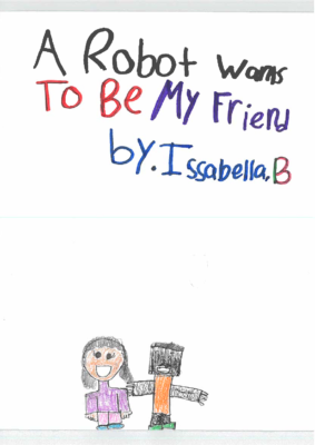 A Robot Wants To Be My Friendby Issabella B.