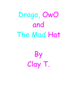 Drago, OwO and the Mad Hatby Clay T.