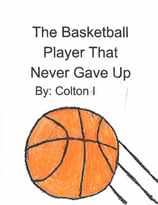 The Basketball Player That Never Gave Upby Colton I.