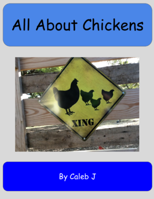 All About Chickens by Caleb J.