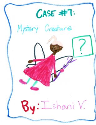 Case #7 : Mystery Creature by Ishani V.