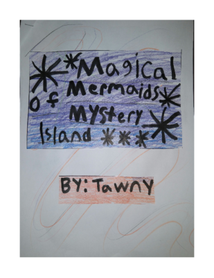 Magical Mermaids of Mystery Island by Tawny W.
