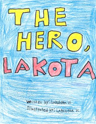 The Hero Lakota by Lakshitha V.