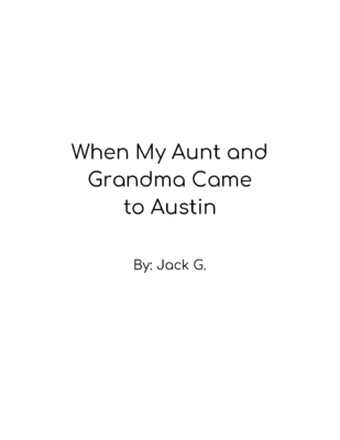 When My Aunt and Grandma Came to Austin by Jack G.