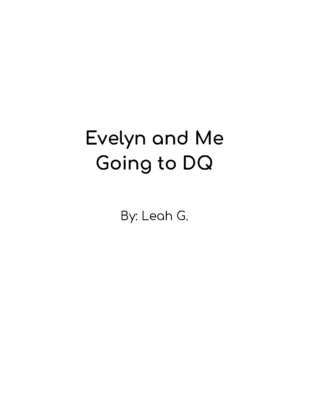 Evelyn and Me Going to DQ by Leah G.