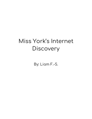 Miss York's Internet Discovery  by Liam F-S.