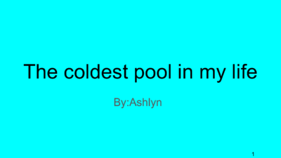 The Coldest Pool in my Life by Ashlyn A.