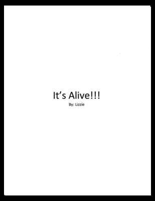 It's Alive!!! by Lizzie B.