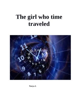 The Girl Who Time Traveled by Navya J.